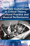 The New Guitarscape in Critical Theory, Cultural Practice and Musical Performance, Dawe, Kevin, 0754667758