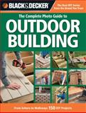 Black and Decker the Complete Photo Guide to Outdoor Building, Creative Publishing International Editors, 1589237757