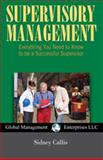 Supervisory Management : Everything You Need to Know to be a Successful Supervisor, Callis, Sidney, 1934747750
