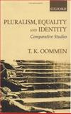 Pluralism, Equality and Identity : Comparative Studies, Oommen, T. K., 0195657764