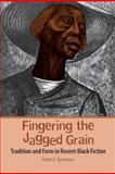 Fingering the Jagged Grain : Tradition and Form in Recent Black Fiction, Byerman, Keith E., 0820337765