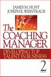 The Coaching Manager : Developing Top Talent in Business, Hunt, James M. and Weintraub, Joseph R., 1412977762