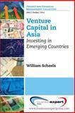 Venture Capital in Asia : Investing in Emerging Countries, Scheela, William J., 1606497766