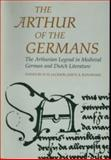 Arthur of the Germans : The Arthurian Legend in Medieval German Literature and Life, , 0708317766