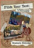Pitch Your Tent: a Family's Guide to Tent Camping, Kimberly Eldredge, 1492857769