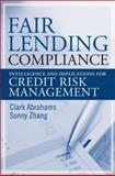 Fair Lending Compliance : Intelligence and Implications for Credit Risk Management, Zhang, Mingyuan and Abrahams, Clark R., 0470167769