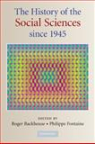 The History of the Social Sciences Since 1945, Backhouse, Roger E. and Fontaine, Philippe, 0521717760