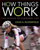 How Things Work : The Physics of Everyday Life, Bloomfield, Louis A., 1118237765