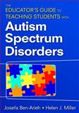 The Educator's Guide to Teaching Students with Autism Spectrum Disorders, Miller, Helen, 1412957761