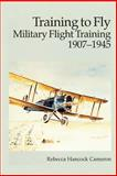 Training to Fly - Military Flight Training 1907-1945, Rebecca Cameron and Air Force Museums Program, 1477547762