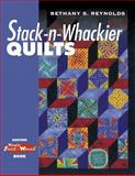 Stack-n-Whackier Quilts, Bethany S. Reynolds and Barbara Smith, 1574327763
