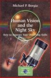 Human Vision and the Night Sky : How to Improve Your Observing Skills, Borgia, Michael, 0387307761