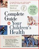 American Medical Association Complete Guide to Your Children's Health, American Medical Association Staff and Dennis Connaughton, 0679457763