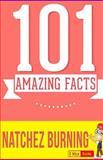 Natchez Burning - 101 Amazing Facts You Didn't Know, G. Whiz, 150043776X