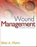 Wound Management : Principles and Practice, Myers, Betsy A., 0130407763