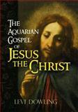 The Aquarian Gospel of Jesus the Christ, Levi Dowling, 0486467767