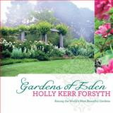 Gardens of Eden : Among the World's Most Beautiful Gardens, Kerr Forsyth, Holly, 0522857760