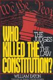 Who Killed the Constitution?, William Eaton, 0895267764