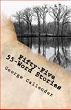 Fifty-Five 55-Word Stories, George Callender, 1463667760