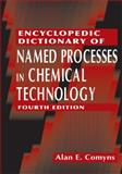 Encyclopedic Dictionary of Named Processes in Chemical Technology, Fourth Edition, Comyns, Alan E., 1466567767