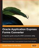 Oracle Application Express Forms Converter : A migration guide using the APEX conversion Utility, Bos, Douwe Pieter van den, 1847197760