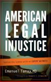 American Legal Injustice : Behind the Scenes with an Expert Witness, Tanay, Emanuel, 0765707764