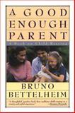 Good Enough Parent, Bruno Bettelheim and Anne Freedgood, 0394757769