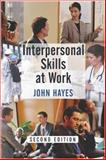 Interpersonal Skills at Work, Hayes, John, 0415227763