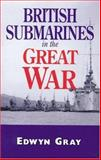 British Submarines in the Great War, Edwyn Gray, 0850527767