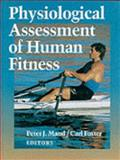 Physiological Assessment of Human Fitness, Peter J. Maud, Carl Foster, 087322776X