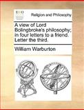 A View of Lord Bolingbroke's Philosophy; in Four Letters to a Friend Letter The, William Warburton, 1140807765