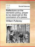 Reflections on the Domestic Policy, Proper to Be Observed on the Conclusion of a Peace, William Pulteney, 1170367763