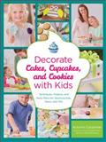 Decorate Cakes, Cupcakes, and Cookies with Kids, Autumn Carpenter, 1589237765