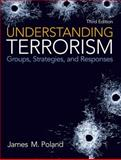 Understanding Terrorism : Groups, Strategies, and Responses, Poland, James M., 0132457768