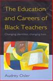 The Education and Careers of Black Teachers : Changing Identities, Changing Lives, Osler, Audrey, 0335197760