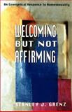 Welcoming but Not Affirming : An Evangelical Response to Homosexuality, Grenz, Stanley J., 0664257763