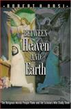 Between Heaven and Earth : The Religious Worlds People Make and the Scholars Who Study Them, Robert A. Orsi, 069112776X