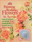 Painting Realistic Flowers in Acrylic, Arlene Beck, 0891347763