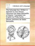 The Fortunate Fool Written in Spanish by Don Alonso Geronimo de Salas Barbadillo of Madrid Translated into English by Philip Ayres, Alonso Jeronimo de Salas Barbadillo, 1140727761