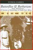 Butterflies and Barbarians : Swiss Missionaries and Systems of Knowledge in South-East Africa, Harries, Patrick, 0821417762