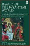 Images of the Byzantine World : Visions Messages and Meanings, Lymberopoulou, Angeliki, 1409407764