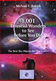 1,001 Celestial Wonders to See Before You Die : The Best Sky Objects for Star Gazers, Bakich, Michael E., 1441917764
