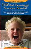 Stop That (Seemingly) Senseless Behavior! : FBA-based Interventions for People with Autism, Gasberg, Beth A., 1890627763