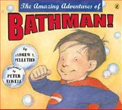 The Amazing Adventures of Bathman!, Andrew T. Pelletier, 0142407763
