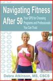 Navigating Fitness After 50, Debra Atkinson, 0615897762