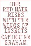 Her Red Hair Rises with the Wings of Insects, Catherine Graham, 1894987764