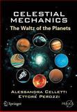 Celestial Mechanics : The Waltz of the Planets, Celletti, Alessandra and Perozzi, Ettore, 038730777X