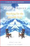 Reaching for the Invisible God : What Can We Expect to Find?, Yancey, Philip, 0802727778