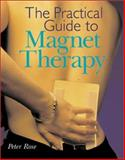 The Practical Guide to Magnet Therapy, Peter Rose, 0806927771