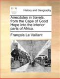 Anecdotes in Travels, from the Cape of Good Hope into the Interior Parts of Africa, Francois Le Vaillant, 1140697773